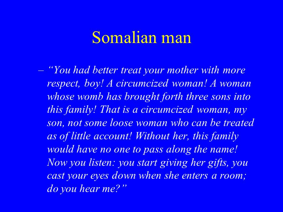 Somalian man – You had better treat your mother with more respect, boy.