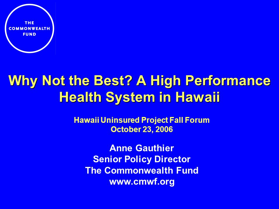Selected Commonwealth Fund Publications The Commonwealth Fund Commission on a High Performance Health System, Framework for a High Performance Health System for the United States, The Commonwealth Fund, August 2006 The Commonwealth Fund Commission on a High Performance Health System, Why Not the Best.