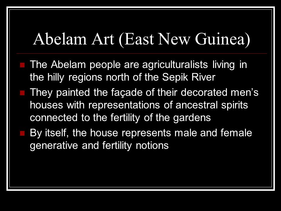 Abelam Art (East New Guinea) The Abelam people are agriculturalists living in the hilly regions north of the Sepik River They painted the façade of th