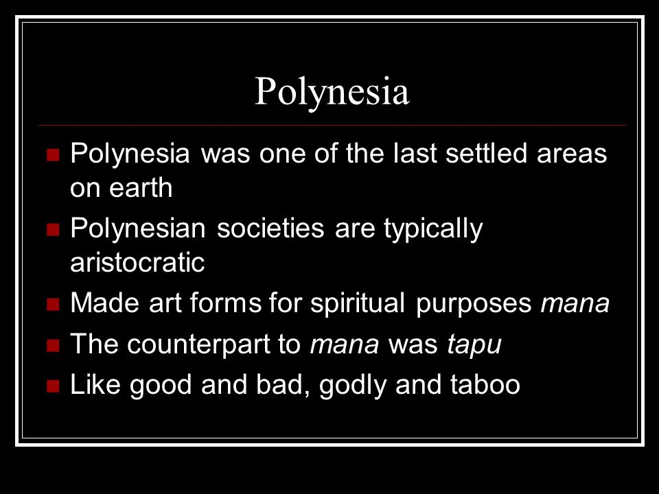 Polynesia Polynesia was one of the last settled areas on earth Polynesian societies are typically aristocratic Made art forms for spiritual purposes m