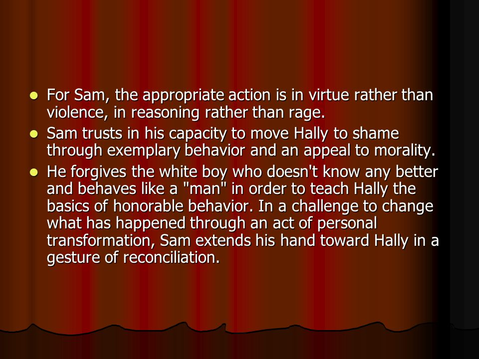 For Sam, the appropriate action is in virtue rather than violence, in reasoning rather than rage.