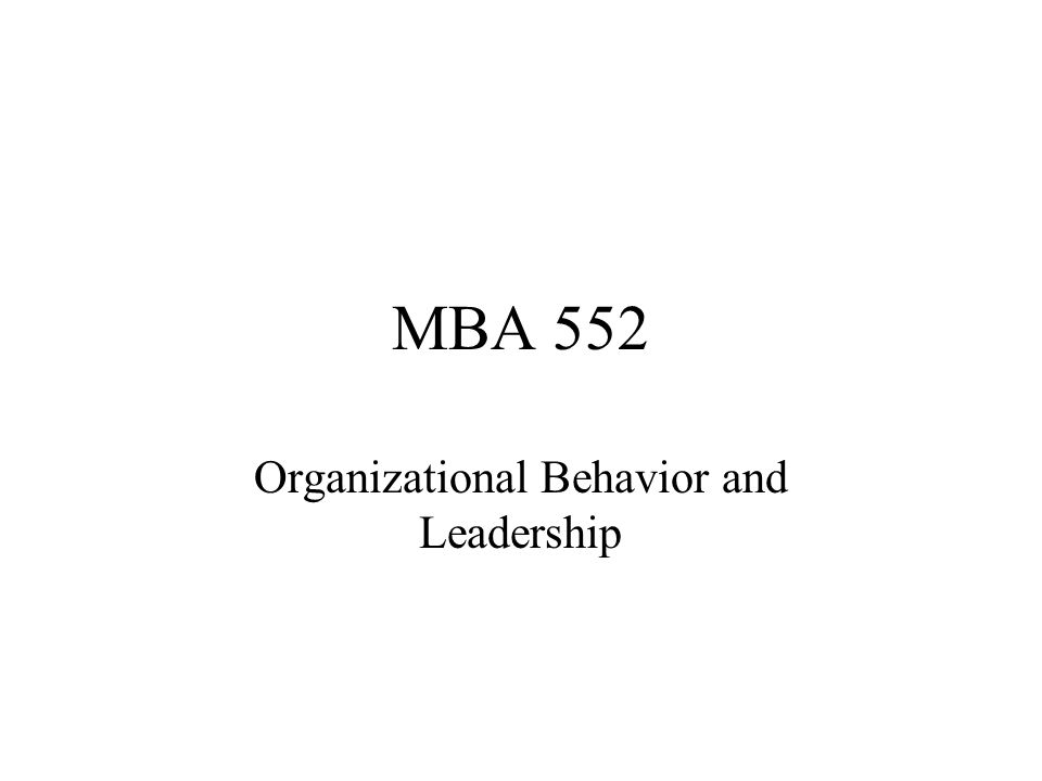 MBA 552 Organizational Behavior and Leadership