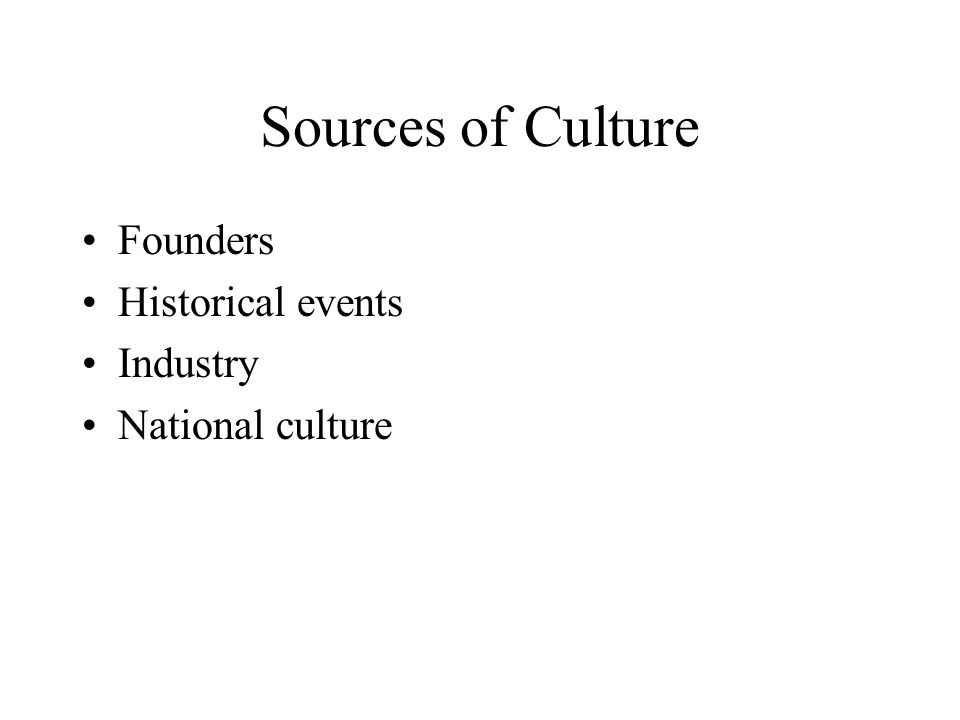Sources of Culture Founders Historical events Industry National culture