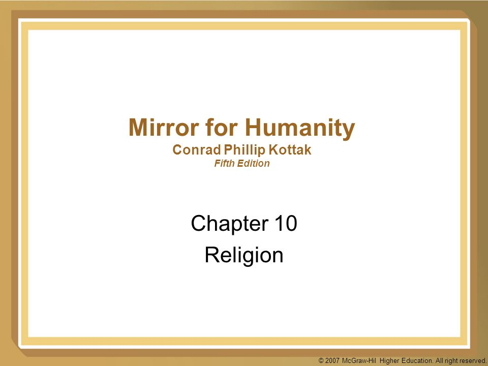 © 2007 McGraw-Hil Higher Education. All right reserved. Mirror for Humanity Conrad Phillip Kottak Fifth Edition Chapter 10 Religion