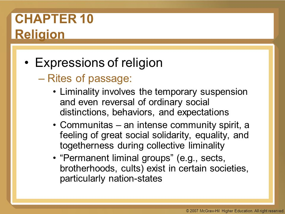 © 2007 McGraw-Hil Higher Education. All right reserved. CHAPTER 10 Religion Expressions of religion –Rites of passage: Liminality involves the tempora