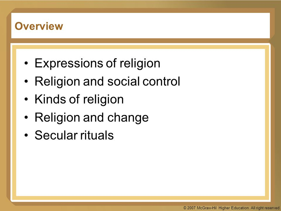 © 2007 McGraw-Hil Higher Education. All right reserved. Overview Expressions of religion Religion and social control Kinds of religion Religion and ch