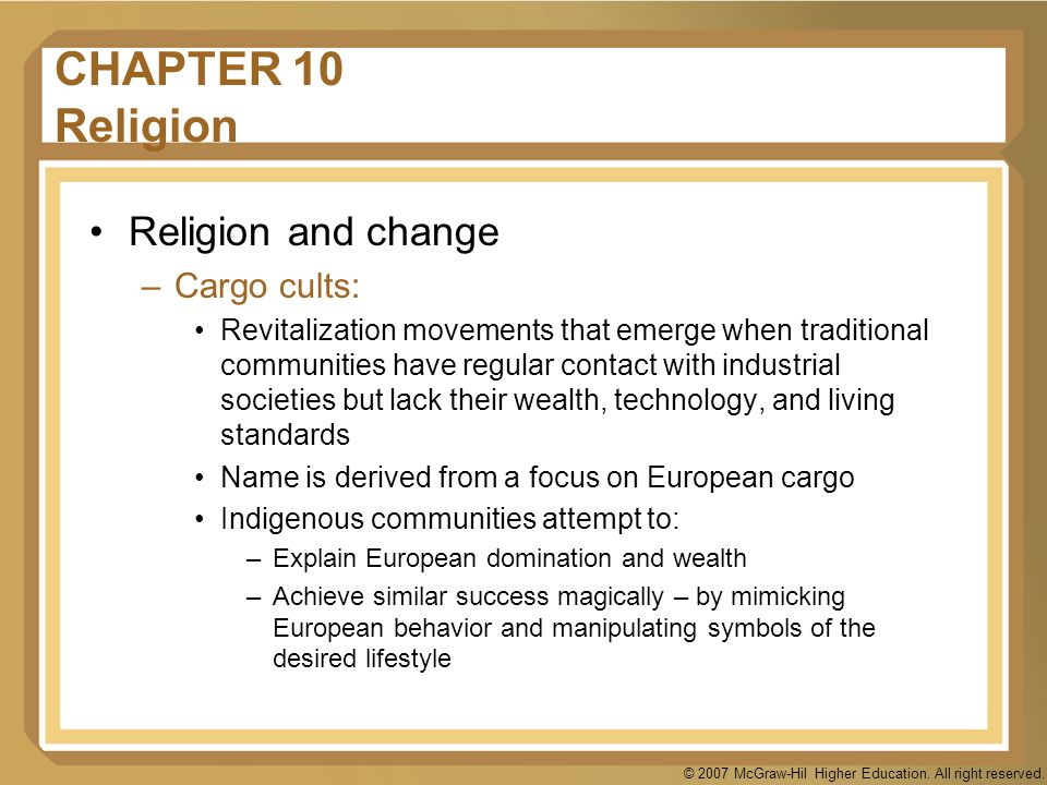 © 2007 McGraw-Hil Higher Education. All right reserved. CHAPTER 10 Religion Religion and change –Cargo cults: Revitalization movements that emerge whe