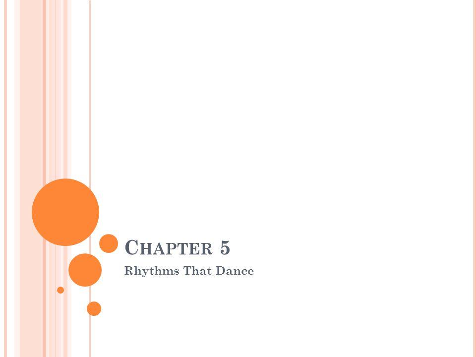 C HAPTER 5 Rhythms That Dance