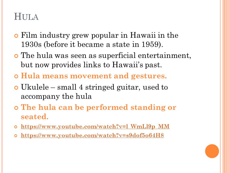 H ULA Film industry grew popular in Hawaii in the 1930s (before it became a state in 1959). The hula was seen as superficial entertainment, but now pr