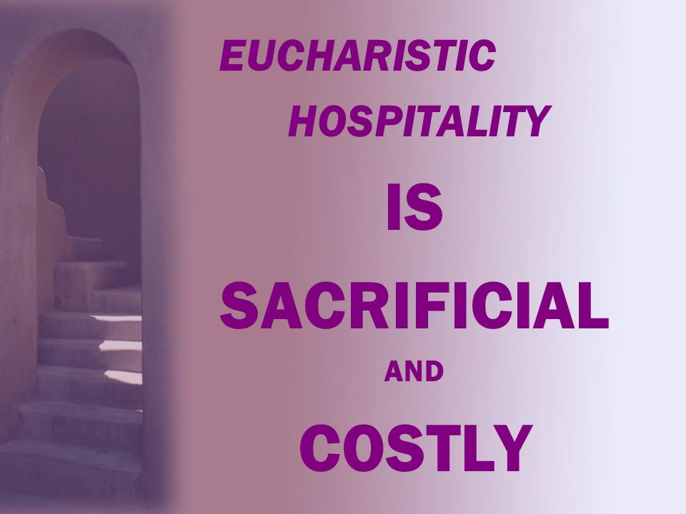 EUCHARISTIC HOSPITALITY IS SACRIFICIAL AND COSTLY