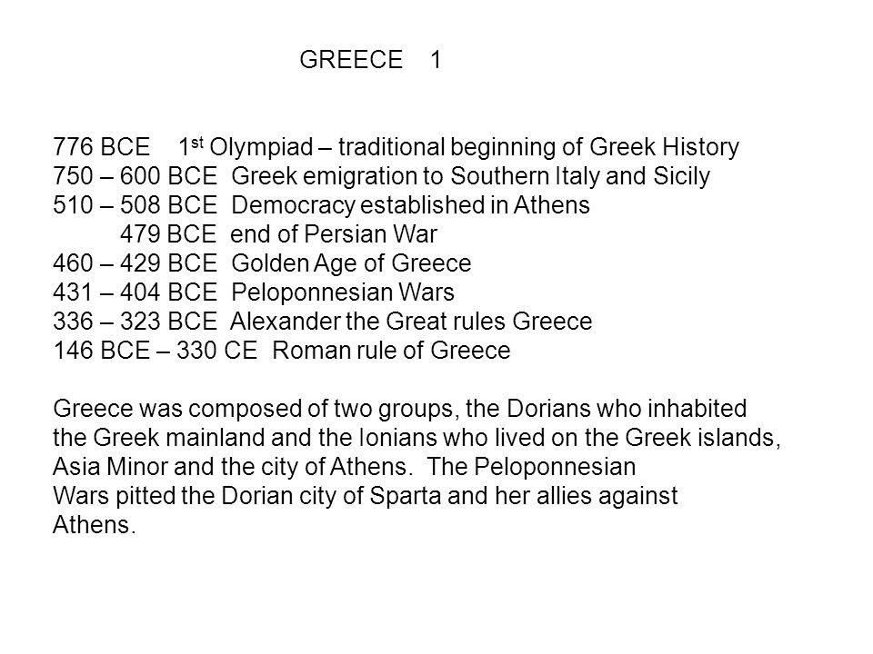 GREECE 1 776 BCE 1 st Olympiad – traditional beginning of Greek History 750 – 600 BCE Greek emigration to Southern Italy and Sicily 510 – 508 BCE Demo