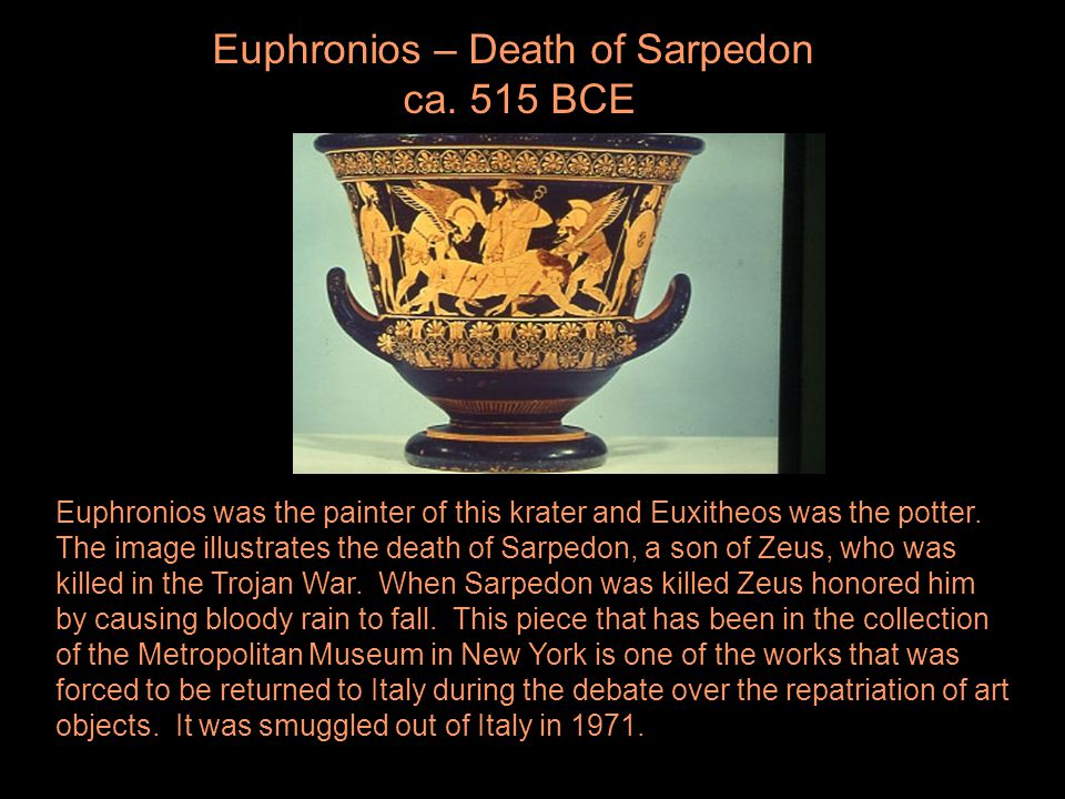 Euphronios – Death of Sarpedon ca. 515 BCE Euphronios was the painter of this krater and Euxitheos was the potter. The image illustrates the death of
