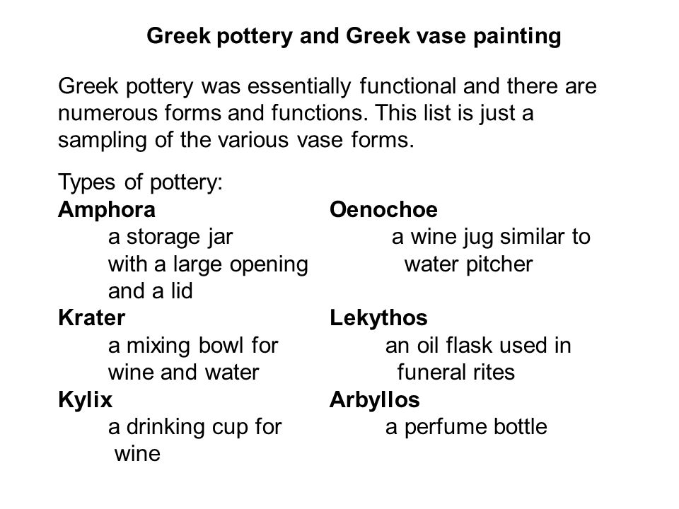 Greek pottery and Greek vase painting Greek pottery was essentially functional and there are numerous forms and functions. This list is just a samplin
