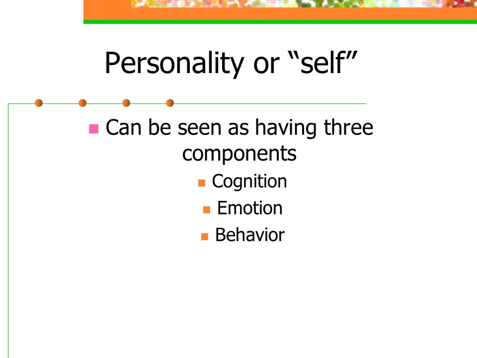 """Personality or """"self"""" Can be seen as having three components Cognition Emotion Behavior"""