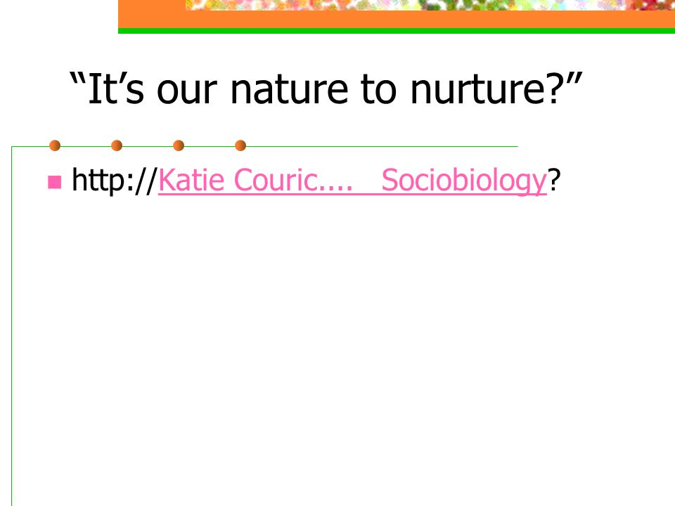 """""""It's our nature to nurture?"""" http://Katie Couric.... Sociobiology?Katie Couric.... Sociobiology"""