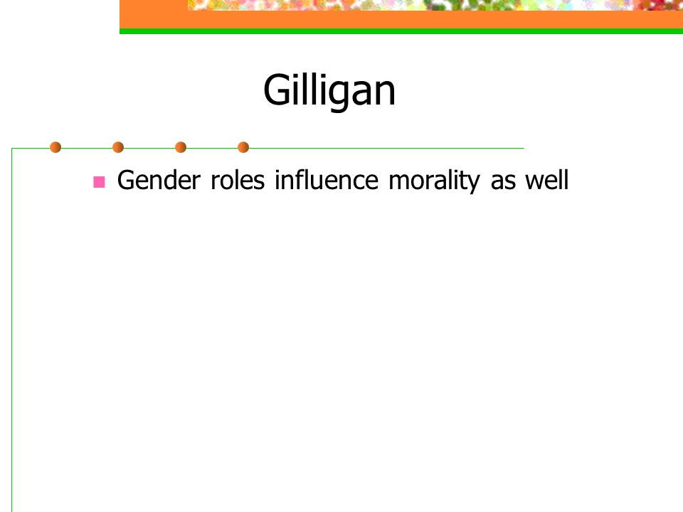 Gilligan Gender roles influence morality as well
