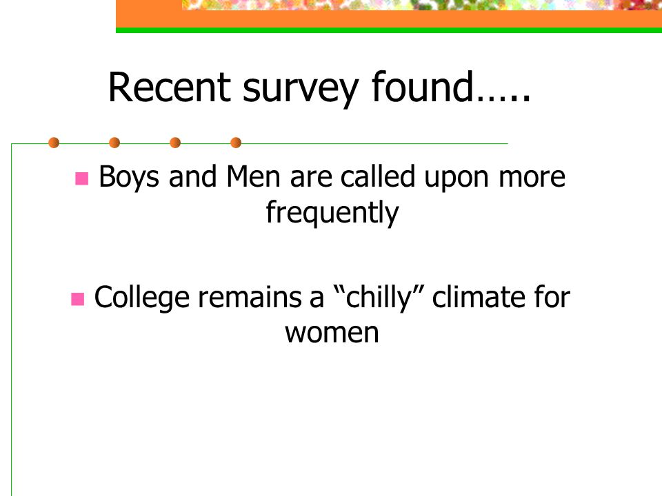 """Recent survey found….. Boys and Men are called upon more frequently College remains a """"chilly"""" climate for women"""