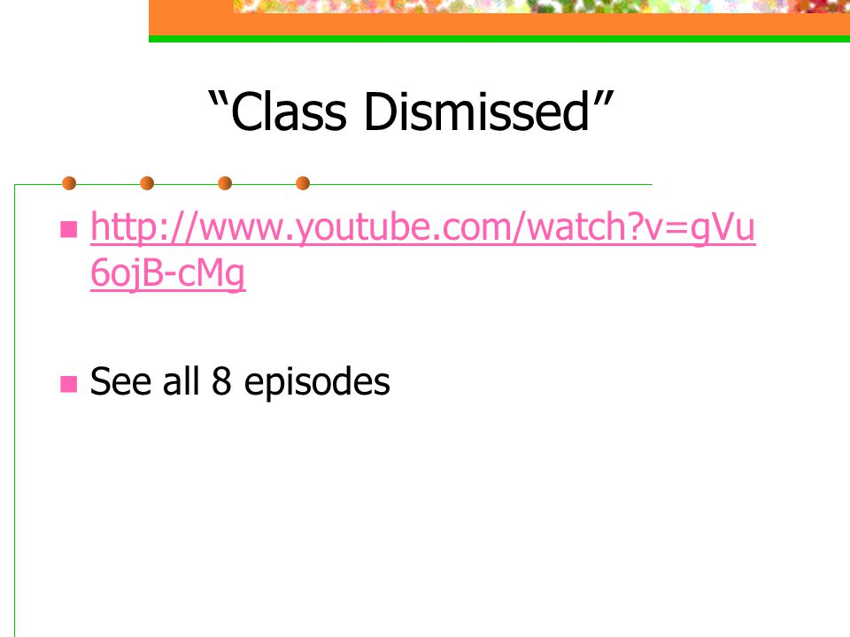 """""""Class Dismissed"""" http://www.youtube.com/watch?v=gVu 6ojB-cMg http://www.youtube.com/watch?v=gVu 6ojB-cMg See all 8 episodes"""