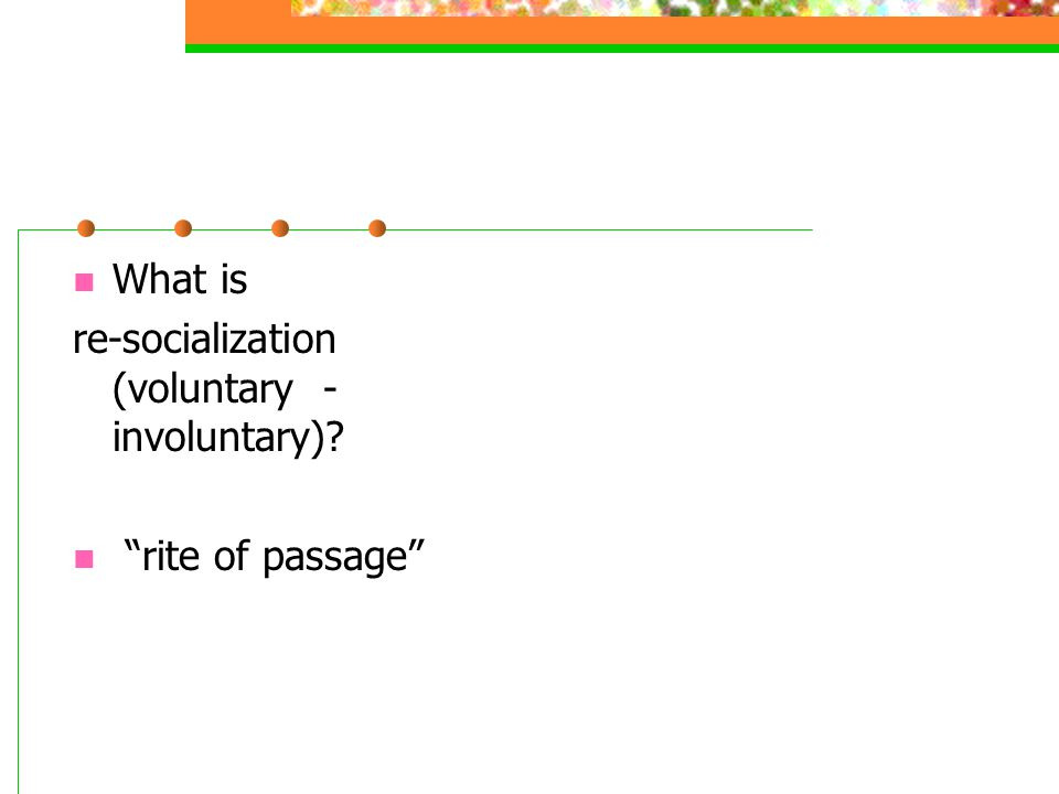 """What is re-socialization (voluntary - involuntary)? """"rite of passage"""""""