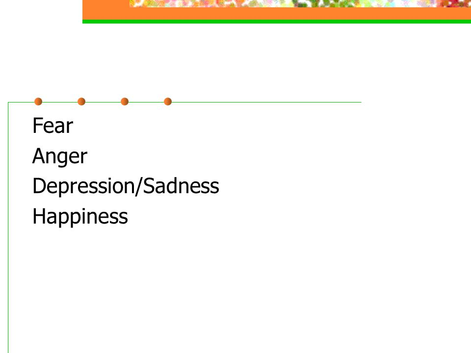 Fear Anger Depression/Sadness Happiness