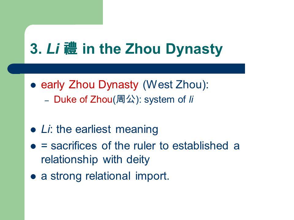 3. Li 禮 in the Zhou Dynasty early Zhou Dynasty (West Zhou): – Duke of Zhou( 周公 ): system of li Li: the earliest meaning = sacrifices of the ruler to e