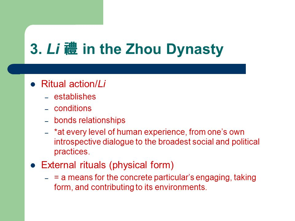 3. Li 禮 in the Zhou Dynasty Ritual action/Li – establishes – conditions – bonds relationships – *at every level of human experience, from one's own in