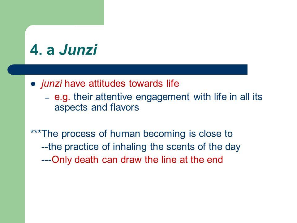 4. a Junzi junzi have attitudes towards life – e.g.