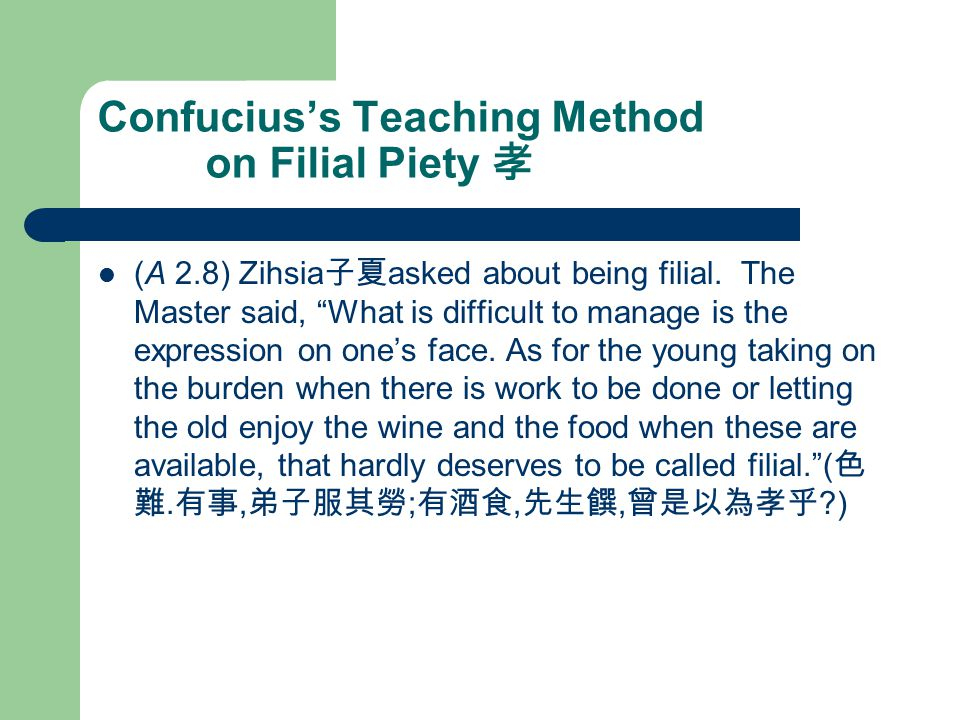 Confucius's Teaching Method on Filial Piety 孝 (A 2.8) Zihsia 子夏 asked about being filial.