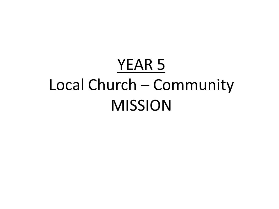 YEAR 5 Local Church – Community MISSION LF1 Good News for the Poor ScriptureChristian Beliefs A Christian receives the power of the Holy Spirit in a special way during confirmation.