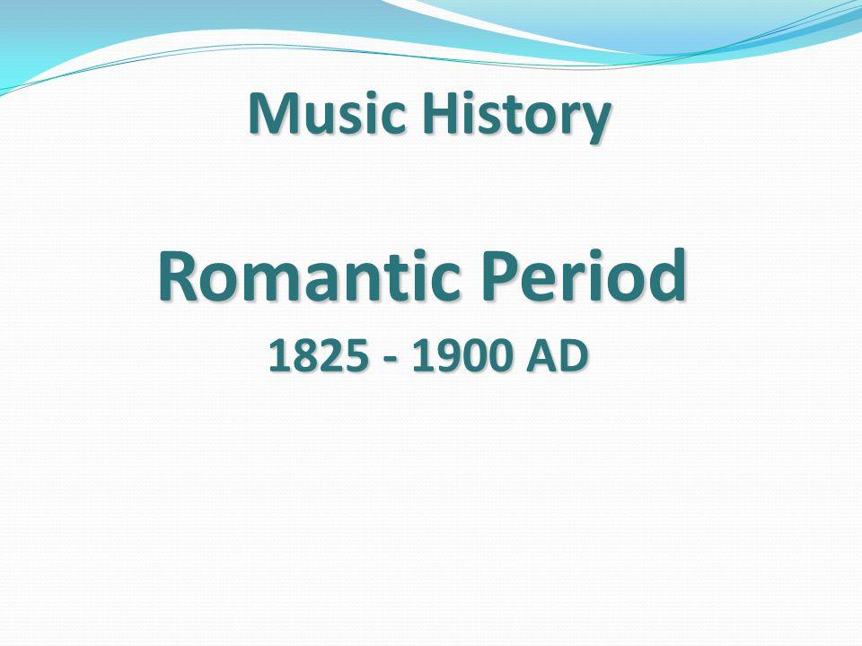 Romantic Period 1825 - 1900 AD Music History