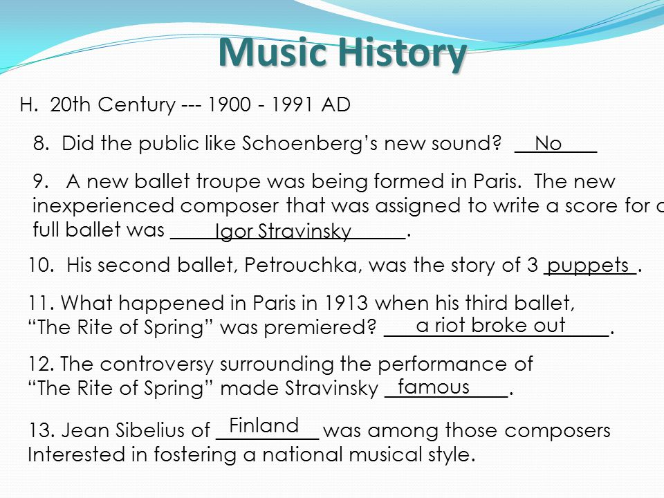Music History H. 20th Century --- 1900 - 1991 AD 8. Did the public like Schoenberg's new sound? ________ No 9.A new ballet troupe was being formed in