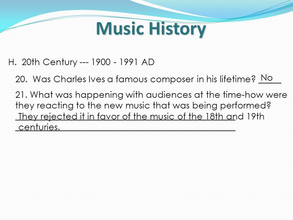 Music History H. 20th Century --- 1900 - 1991 AD 20.