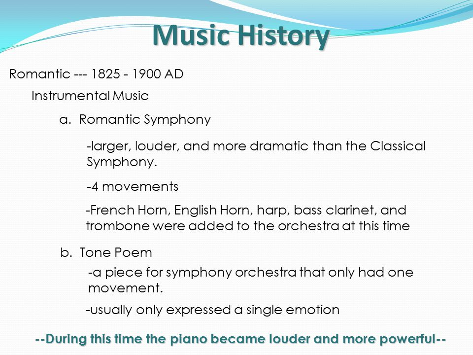 Music History Romantic --- 1825 - 1900 AD Instrumental Music a.