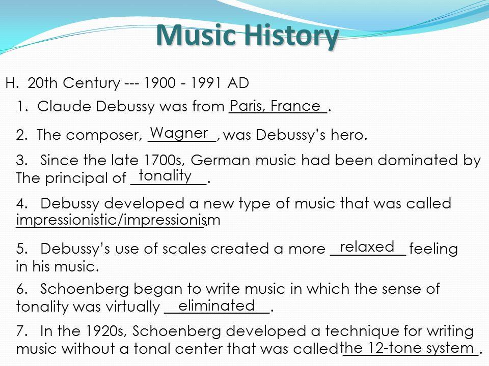 Music History H. 20th Century --- 1900 - 1991 AD 1.