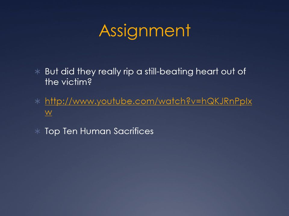 Assignment  But did they really rip a still-beating heart out of the victim.