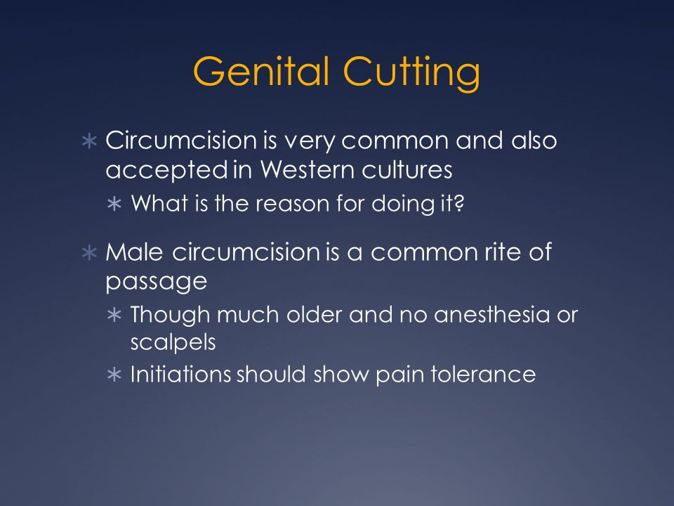 Genital Cutting  Circumcision is very common and also accepted in Western cultures  What is the reason for doing it.
