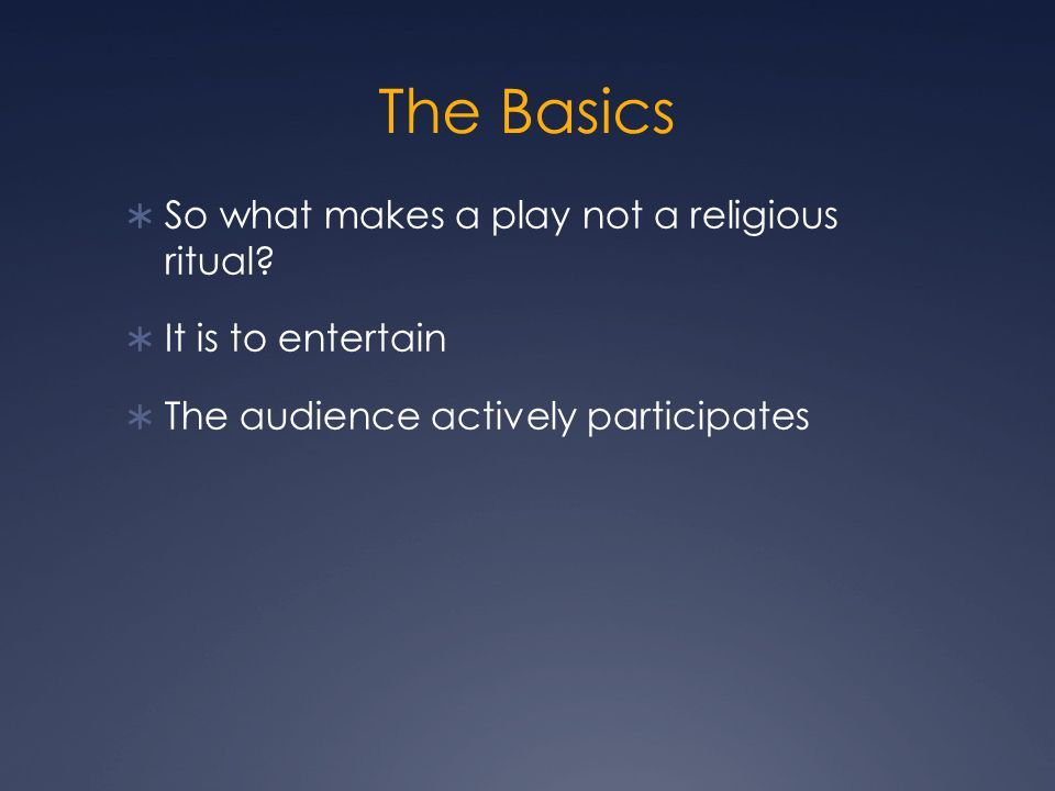 The Basics  Religious practices most commonly have ritual and myth  These are tied to worldview  Audience participates and rituals help stabilize society and unify the group