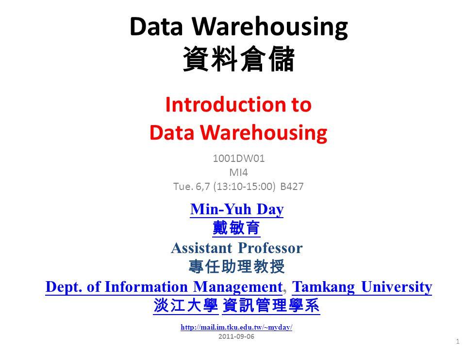Data Warehousing 資料倉儲 Min-Yuh Day 戴敏育 Assistant Professor 專任助理教授 Dept.