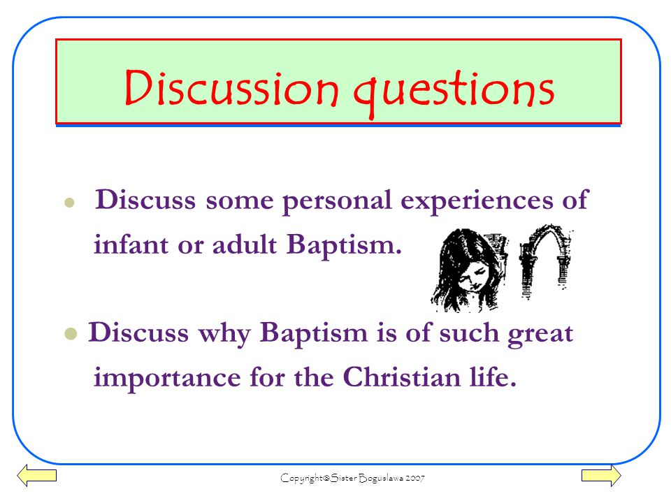 Boguslawa 2007 Discussion questions Discuss some personal experiences of infant or adult Baptism.