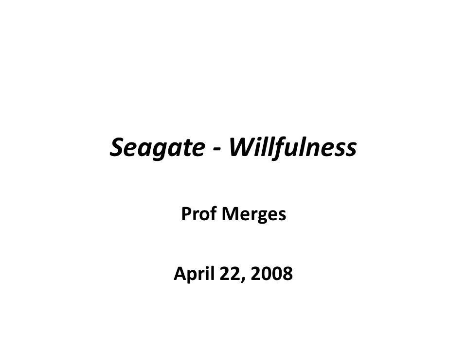 Seagate - Willfulness Prof Merges April 22, 2008