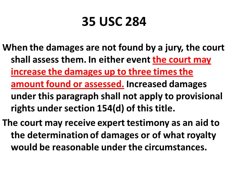35 USC 284 When the damages are not found by a jury, the court shall assess them. In either event the court may increase the damages up to three times