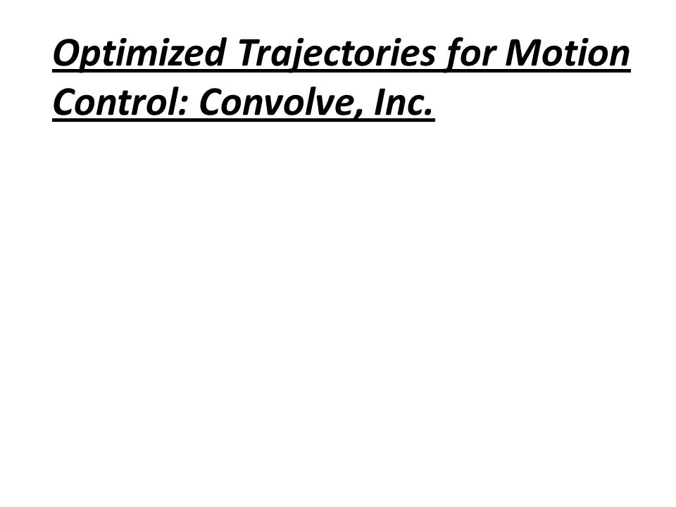 Optimized Trajectories for Motion Control: Convolve, Inc.
