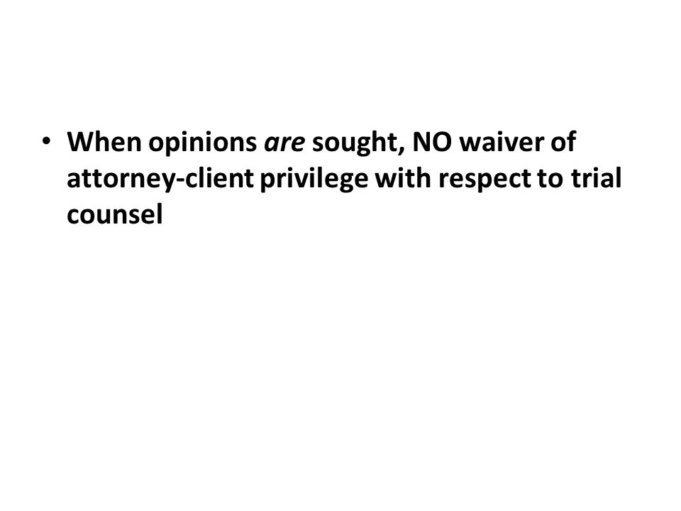 When opinions are sought, NO waiver of attorney-client privilege with respect to trial counsel