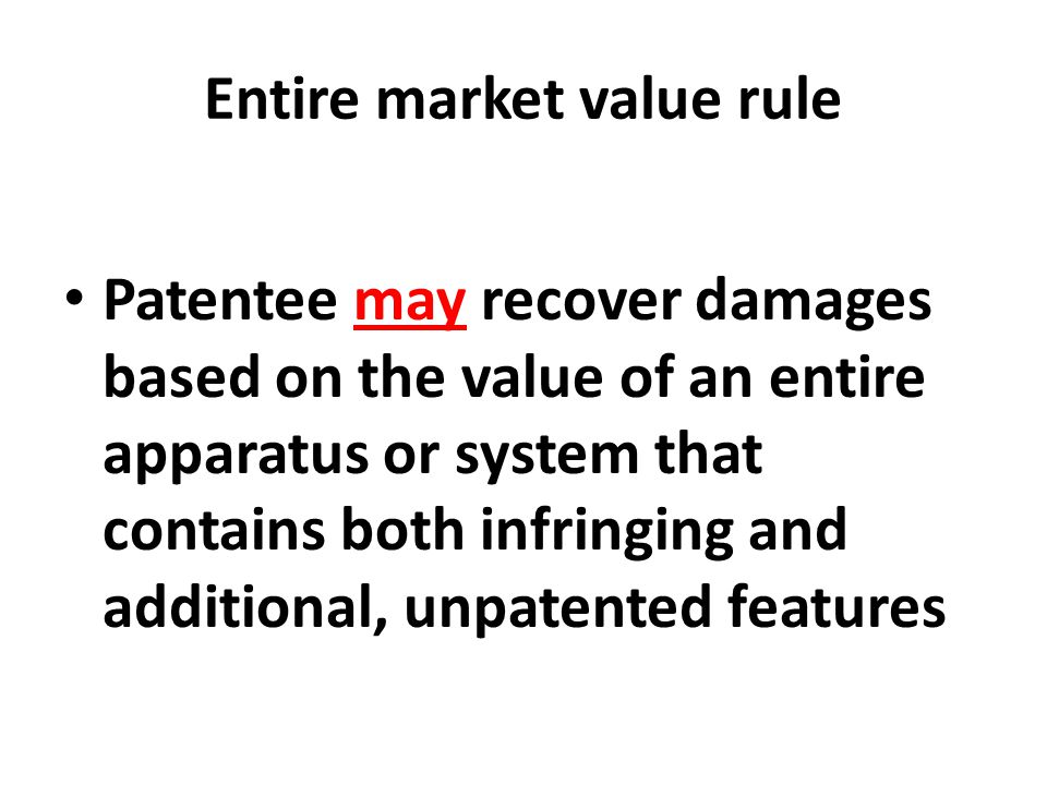The entire market value rule may apply in both reasonable royalty and lost profits patent infringement damages computations.
