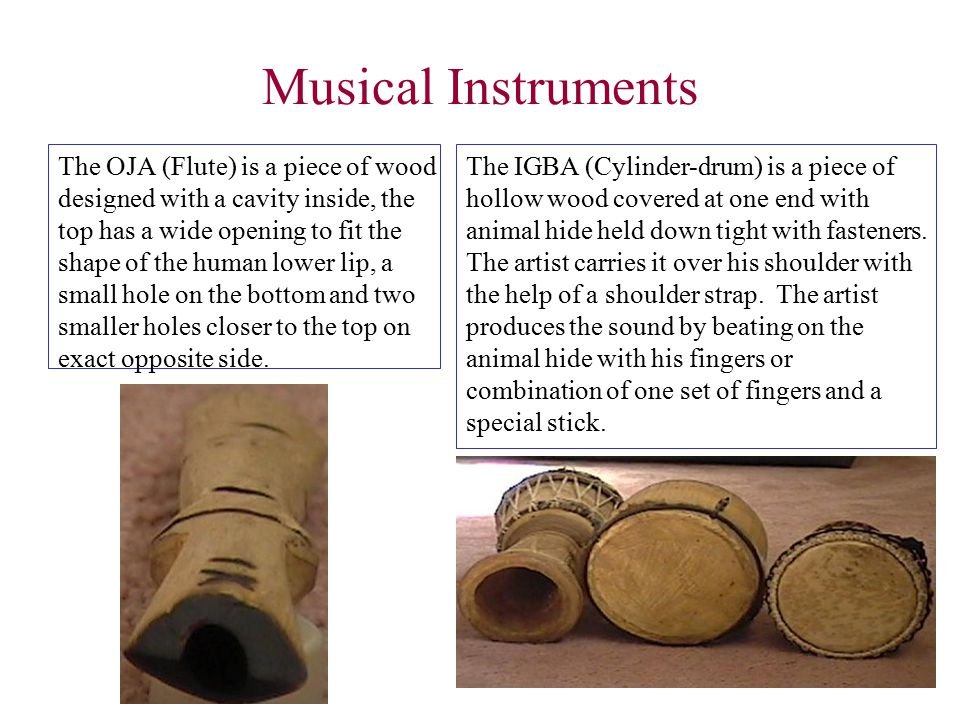 Musical Instruments The EKWE (Silt-drum) is a tree trunk, hollowed throughout its length from two rectangular cavities at its ends and a horizontal sl