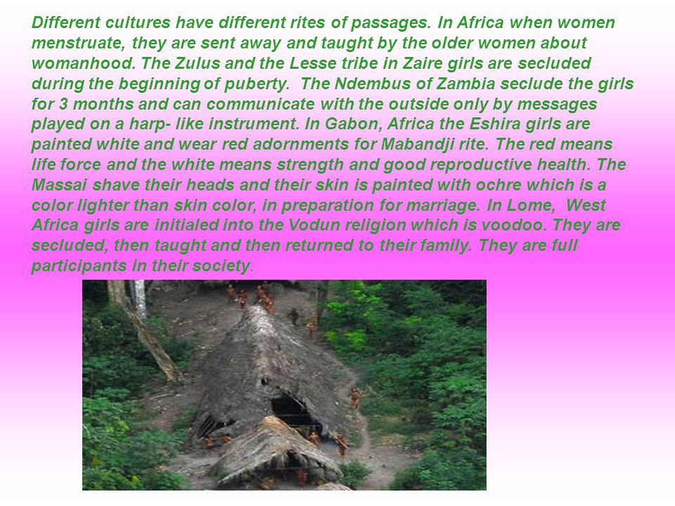 Different cultures have different rites of passages.