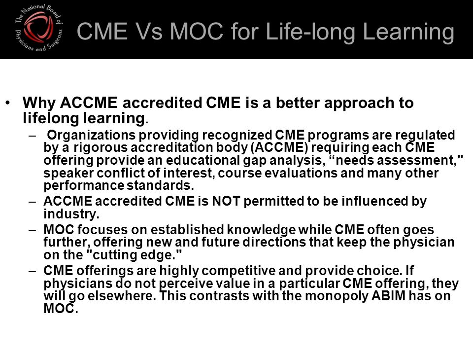 CME Vs MOC for Life-long Learning Why ACCME accredited CME is a better approach to lifelong learning.