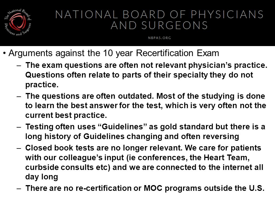 Arguments against the 10 year Recertification Exam –The exam questions are often not relevant physician's practice.
