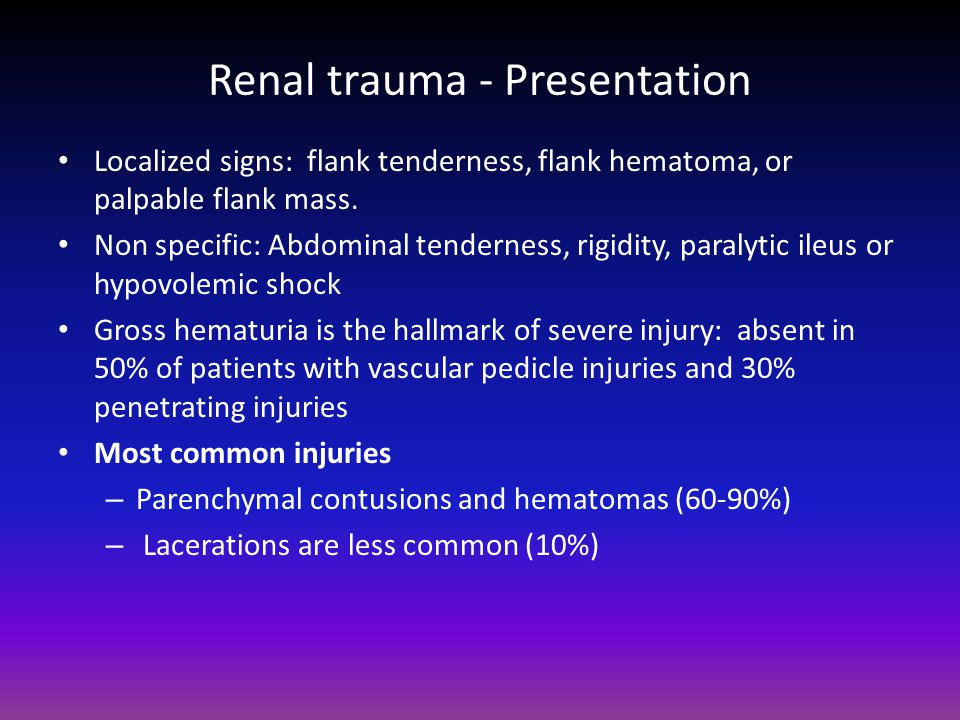 Renal trauma - Presentation Localized signs: flank tenderness, flank hematoma, or palpable flank mass.