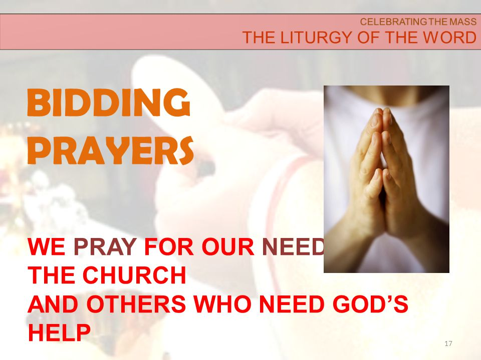 BIDDING PRAYERS 17 WE PRAY FOR OUR NEEDS, THE CHURCH AND OTHERS WHO NEED GOD'S HELP